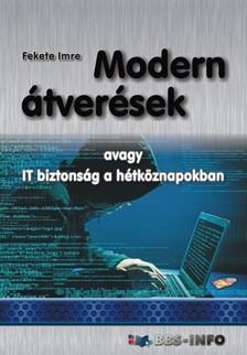 Fekete Imre - Modern átverések - avagy IT biztonság a hétköznapokban [eKönyv: epub, mobi]