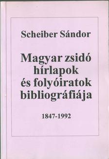 Scheiber Sándor - Magyar zsidó hírlapok és folyóiratok bibliográfiája 1847-1992 [antikvár]