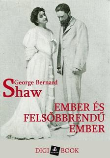 GEORGE BERNARD SHAW - Ember és felsőbbrendű ember [eKönyv: epub, mobi]