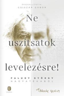 Csiszár Gábor - Ne uszítsatok levelezésre! Faludy György hagyatékából