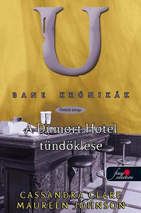 Cassandra Clare, Maureen Johnson - BANE KRÓNIKÁK 5. A DUMORT HOTEL TÜNDÖKLÉSE - KEMÉNY BORÍTÓS