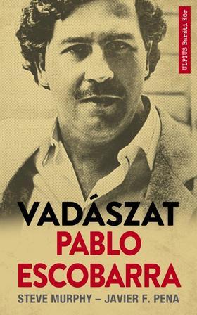 Steve Murphy - Javier F Pena - Vadászat Pablo Escobarra
