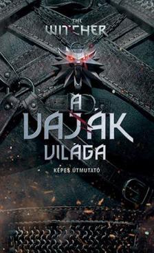 Marcin Batylda - The Witcher: A vaják világa - Képes útmutató