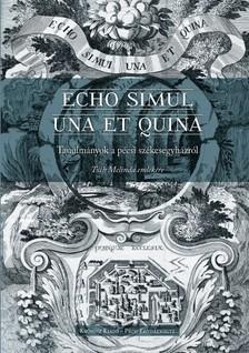 Heidl György, Raffay Endre, Tüskés Anna (szerk.) - Echo simul una et quina [eKönyv: pdf]