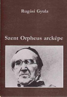 Rugási Gyula - Szent Orpheus arcképe [antikvár]