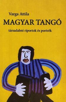 Varga Attila - Magyar tangó - társadalmi riportok és portrék