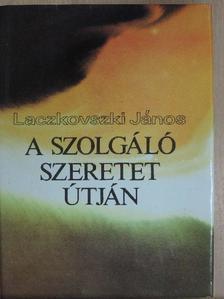 Laczkovszki János - A szolgáló szeretet útján [antikvár]
