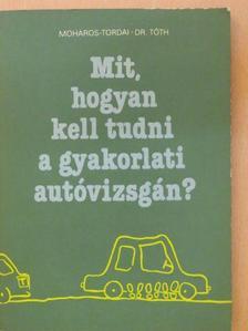 Dr. Tóth Sándor - Mit, hogyan kell tudni a gyakorlati autóvizsgán? [antikvár]