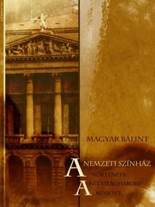 MAGYAR B - A Nemzeti Színház története a két világháború között [eKönyv: epub, mobi]