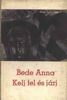 Bede Anna - Kelj fel és járj [antikvár]