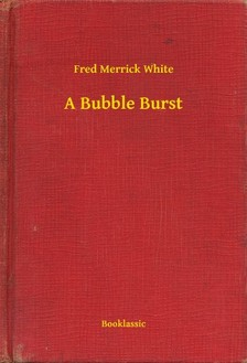 White Fred Merrick - A Bubble Burst [eKönyv: epub, mobi]
