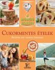 HARGITATI GYÖRGY - CSIGÓ LÁSZLÓ - Cukormentes ételek - Receptek egy tudatos étrendhez /A gyógyító szakács