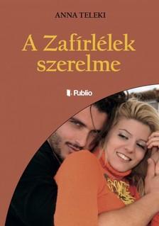Teleki Anna - A zafírlélek szerelme [eKönyv: epub, mobi]