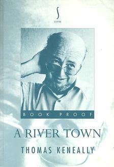 Thomas Keneally - A River Town [antikvár]