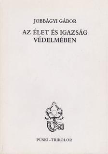 Jobbágyi Gábor - Az élet és igazság védelmében [antikvár]