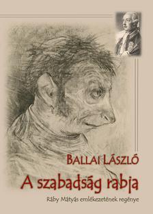 BALLAI LÁSZLÓ - A szabadság rabja - ÜKH 2017