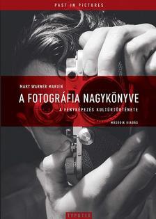 Mary Warner Marien - A fotográfia nagykönyve - A fényképezés kultúrtörténete
