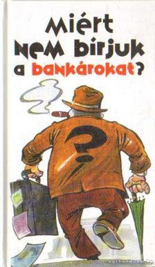 Lenkei Gábor - Miért nem bírjuk a bankárokat? [antikvár]
