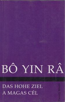 Bo Yin Ra - Das hohe Ziel / A magas cél [antikvár]