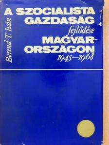 Berend T. Iván - A szocialista gazdaság fejlődése Magyarországon [antikvár]
