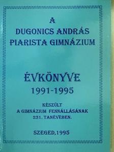 Bánsági Tamás - A Dugonics András Piarista Gimnázium évkönyve 1991-1995. [antikvár]