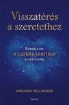 Marianne Williamson - Visszatérés a szeretethez - Gondolatok A csodák tanítása alapelveiről [eKönyv: epub, mobi]