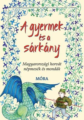 Frankovics György - A gyermek és a sárkány - Magyarországi horvát népmesék és mondák ###