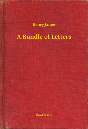 Henry James - A Bundle of Letters