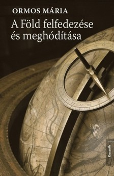 Ormos Mária - A Föld felfedezése és meghódítása [eKönyv: epub, mobi]