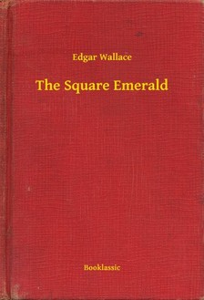 Edgar Wallace - The Square Emerald [eKönyv: epub, mobi]