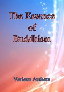 Authors Various - The Essence of Buddhism [eKönyv: epub, mobi]
