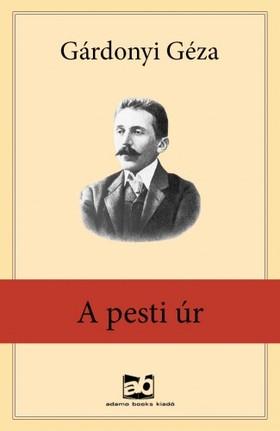 GÁRDONYI GÉZA - A pesti úr