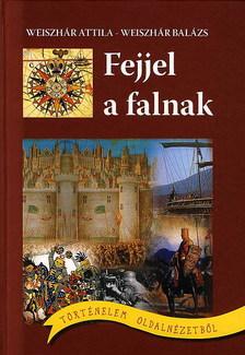 Weiszhár Attila, Weiszhár Balázs - FEJJEL A FALNAK - TÖRTÉNELEM OLDALNÉZETBŐL