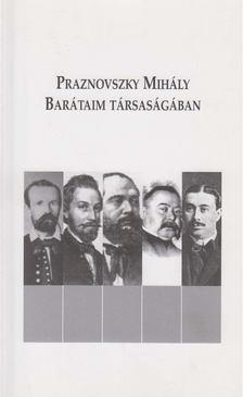 Praznovszky Mihály - Barátaim társaságában [antikvár]