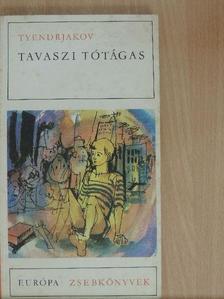 Vlagyimir Tyendrjakov - Tavaszi tótágas [antikvár]