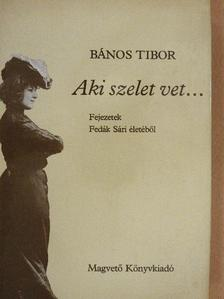 Bános Tibor - Aki szelet vet... [antikvár]