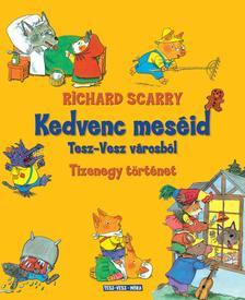 Richard Scarry - Kedvenc meséid Tesz-vesz városból
