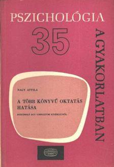 Nagy Attila - A több könyvű oktatás hatása [antikvár]