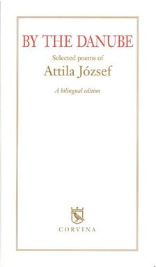 Attila József - By the Danube - Selected Poems of Attila József (3.kiadás)