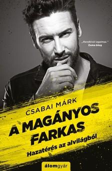 Csabai Márk - A magányos farkas - Hazatérés az alvilágból [eKönyv: epub, mobi]