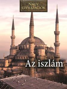 Nagy civilizációk - Az iszlám