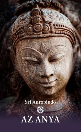 Sri Aurobindo - Az Anya