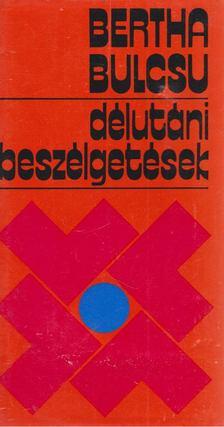 Bertha Bulcsu - Délutáni beszélgetések [antikvár]