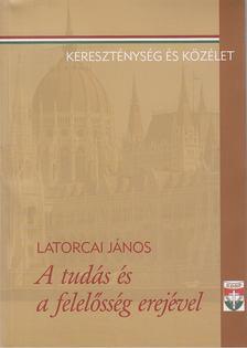 Latorcai János - A tudás és a felelősség erejével [antikvár]