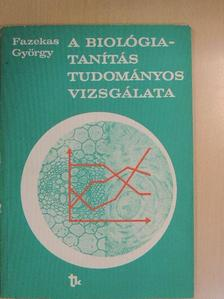Fazekas György - A biológiatanítás tudományos vizsgálata [antikvár]