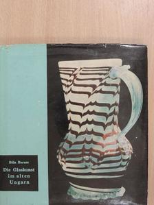 Béla Borsos - Die Glaskunst im alten Ungarn [antikvár]