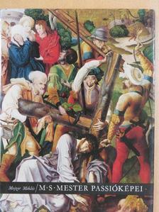 Mojzer Miklós - M. S. Mester passióképei az Esztergomi Keresztény Múzeumban [antikvár]