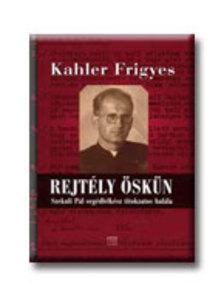 Kahler Frigyes - Rejtély Öskün - Szekuli Pál segédlelkész titokzatos halála