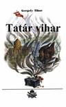 Gergely Tibor - Tatár vihar [eKönyv: epub, mobi]