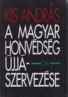 Kis András - A Magyar Honvédség újjászervezése (1945) [antikvár]